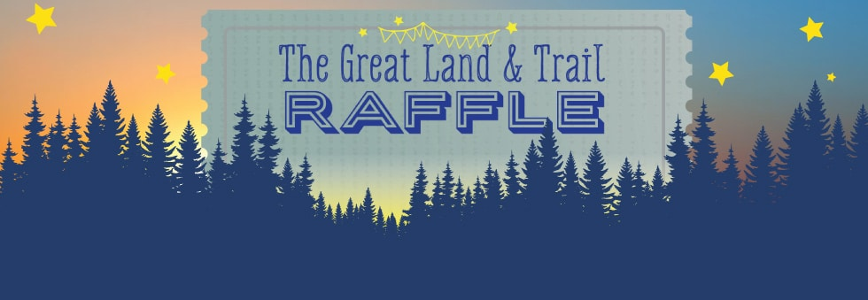 Great Land & Trail Raffle